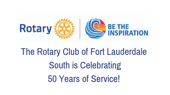 The Rotary Club of Fort Lauderdale South is Celebrating 50 Years of Service!